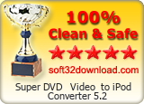 Super DVD + Video  to iPod Converter 5.2 Clean & Safe award